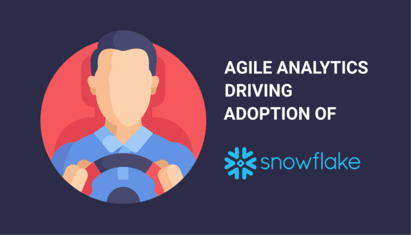 agile analytics driving adoption of snowflake